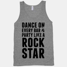 Dance on Every Bar and Party Like A Rock Star