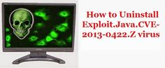 How to Uninstall Exploit.Java.CVE-2013-0422.Z virus from windows device actually computer: