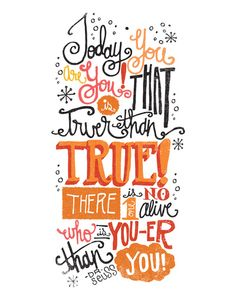 TODAY YOU ARE YOU... - DR. SEUSS Art Print by Matthew Taylor Wilson http://matthewtaylorwilson.com/