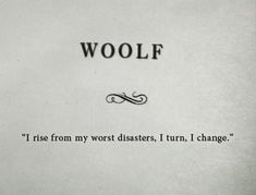 """""""I rise from my worst disasters. I turn. I change"""" -Virginia Woolf Poem Quotes, Words Quotes, Life Quotes, Sayings, Lyric Quotes, Movie Quotes, Lyrics, The Words, Pretty Words"""