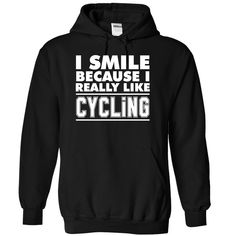 I smile because I like Cycling - 1015 T Shirts, Hoodies. Check price ==► https://www.sunfrog.com/LifeStyle/I-smile-because-I-like-Cycling--1015-7216-Black-Hoodie.html?41382 $39.99