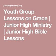 Youth Group Lessons on Grace | Junior High Ministry | Junior High Bible Lessons