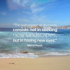 """""""The real voyage of discovery consists not in seeking new landscapes, but in having new eyes."""" #Quotes #Cabo #LosCabos #Travel #Beach  #Voyage #Discovery"""