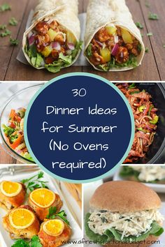 30 Dinner Ideas for Summer (No Ovens required) Looking for some dinner ideas for summer? Here are 30 ideas that sound good for dinner and you wont have to use the oven in the heat.