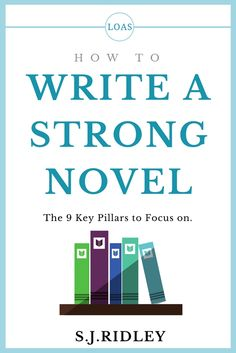 How to Write a Strong Novel: The 9 Key Pillars to Focus on