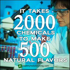 Food Labs Use An Average of 2000 Chemicals To Create 500 'Natural Flavors' You Would Never Suspect Are Artificial | Healthy Holistic LivingHealthy Holistic Living