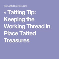 » Tatting Tip: Keeping the Working Thread in Place Tatted Treasures