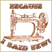 "Because I Said Sew Embroidery Design Embroidery Design Stitches: 15304 Size: 5.09"" x 4.77"""
