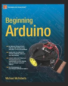 Beginning Arduino by Michael McRoberts. Presents an introduction to the open-source electronics prototyping platform. Arduino Books, Arduino Pdf, Diy Electronics, Electronics Projects, Weather Display, Arduino Programming, Maker Culture, Electronic Engineering, Arduino Projects