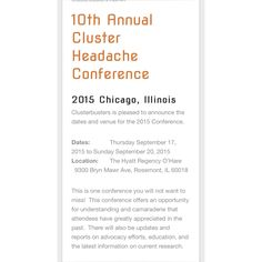 https://clusterbusters.org/2015conference/ Come to the 10th Annual Cluster-Buster Conference for Cluster Headaches in Chicago. I've been the last two years and I hear this one is going to be amazing!!