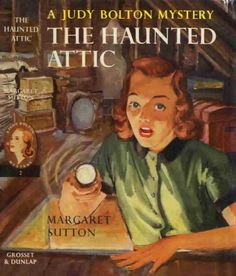 The Haunted Attic (Judy Bolton # 2). Margaret Sutton. New York: Grosset & Dunlap (c. 1932). First edition. Original dust jacket. The Bolton family moves into their new residence in Farringdon. Their...