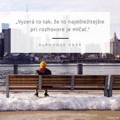 Vyzerá to tak, že to najdôležitejšie pri rozhovore je mlčať. - Alphonse Karr