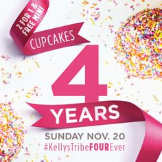 It's our 4 year anniversary and we want to celebrate with you! Save the date, Nov. 20th! 2 for 1 cupcakes and much more! #kellystribeFOURever