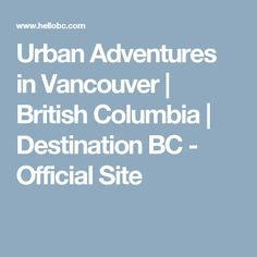 Urban Adventures in Vancouver | British Columbia | Destination BC - Official Site