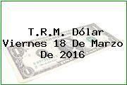 http://tecnoautos.com/wp-content/uploads/imagenes/trm-dolar/thumbs/trm-dolar-20160318.jpg TRM Dólar Colombia, Viernes 18 de Marzo de 2016 - http://tecnoautos.com/actualidad/finanzas/trm-dolar-hoy/tcrm-colombia-viernes-18-de-marzo-de-2016/