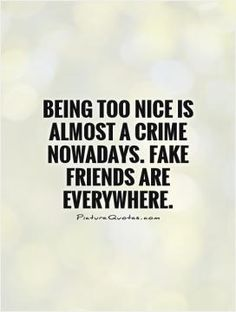 Inspirational and Motivational Quotes pictures, being too nice is almost a crime nowadays fake friends are everywhere 8281