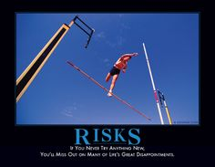 If you never try anything new, you'll miss out many of life's great disappointments