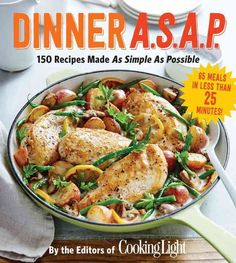 Dinner A.S.A.P.: 150 Meals Made As Simple As Possible