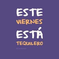 """Este #Viernes está #Tequilero"". @candidman #Frases #Humor #Tequila #BuenViernes #FelizViernes #Candidman"