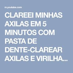 CLAREEI MINHAS AXILAS EM 5 MINUTOS COM PASTA DE DENTE-CLAREAR AXILAS E VIRILHA ESCURAS! - YouTube