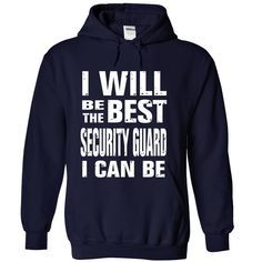 I WILL BE THE BEST SECURITY GUARD I CAN BE T-Shirts, Hoodies. CHECK PRICE ==►…