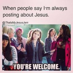 When people say I'm always posting about Jesus. ..You're welcome