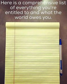 Here is a comprehensive list of everything you're entitled to and what the world owes you.
