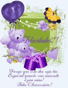 Felicidades!! Desejo que este dia seja tão especial quanto sua amizade é pra mim!