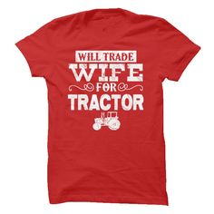 Will Trade Wife for Tractor! T Shirt, Hoodie, Sweatshirt