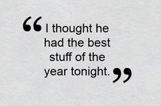 -- Bobby Valentine, on Jon Lester's performance in the Red Sox' 6-4 win over the Tigers on May 30.