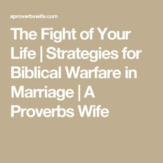 The Fight of Your Life | Strategies for Biblical Warfare in Marriage | A Proverbs Wife