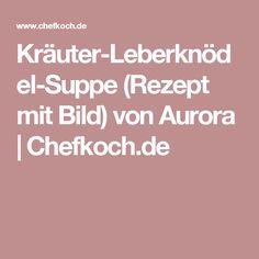 Kräuter-Leberknödel-Suppe (Rezept mit Bild) von Aurora | Chefkoch.de
