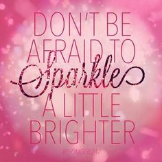 Don't be afraid to sparkle a little brighter. |  #quotes #inspirational #relationship #romance #healthy #better #smile #fun #happy #success #be #you #beautiful #marykay #ladylike #woman #strong #hope #religious #laughter #future #strength #dignity #impeccable #dream #big #creativity #respect