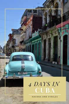 Your guide to a four day trip to Cuba! This itinerary includes tips and suggestions for Havana and Viñales.