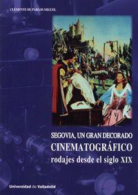 Segovia, un gran decorado cinematográfico : rodajes desde el siglo XIX / Clemente de Pablos Miguel  PublicaciónValladolid : Ediciones Universidad de Valladolid, [2016]