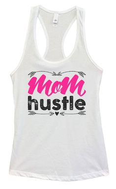 Womens Mom Hustle Grapahic Design Fitted Tank Top Funny Shirt Small / White Funny Tank Tops, Funny Shirts, Top Funny, Workout Gear For Women, New Tank, Workout Tank Tops, Large White, Racerback Tank, Athletic Tank Tops