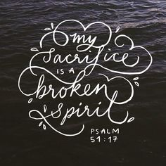 June 1 - Wholeness through Brokenness - My sacrifice is a broken spirit. Christian Life, Christian Quotes, Broken Spirit, Bible Verses Quotes, Scriptures, Spirit Quotes, Soli Deo Gloria, Churches Of Christ, Light Of The World