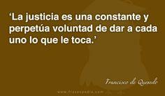 La justicia es una constante y perpetúa voluntad de dar a cada uno lo que le toca.