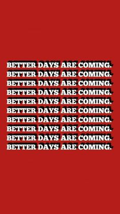 dont worry, better days are coming!!