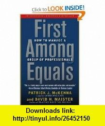 First Among Equals How to Manage a Group of Professionals (9780743267588) Patrick J. McKenna, David H. Maister , ISBN-10: 0743267583  , ISBN-13: 978-0743267588 ,  , tutorials , pdf , ebook , torrent , downloads , rapidshare , filesonic , hotfile , megaupload , fileserve