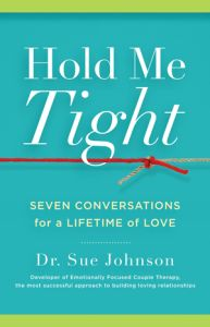 Hold Me Tight: 7 conversations for a lifetime of love by Dr. Sue Johnson