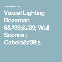 Vaxcel Lighting Bozeman 8'' Wall Sconce : Cabela's