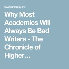 Why Most Academics Will Always Be Bad Writers - The Chronicle of Higher…