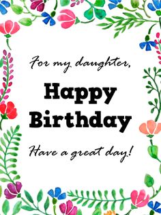 Send Free For my Beautiful Daughter - Daisy Happy Birthday Wishes Card to Loved Ones on Birthday & Greeting Cards by Davia. It's free, and you also can use your own customized birthday calendar and birthday reminders. Happy Birthday Wishes Cards, Beautiful Birthday Cards, Happy Birthday Pictures, Birthday Messages, Birthday Greeting Cards, Birthday Greetings, Butterfly Birthday Cards, Happy Birthday Daughter, Birthday Reminder