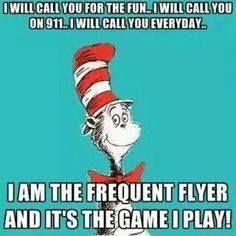 I will call you for the fun...I will call you on 911...I will call you everyday...I am the frequent flyer and it's the game I play!