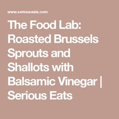 The Food Lab: Roasted Brussels Sprouts and Shallots with Balsamic Vinegar | Serious Eats