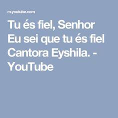 Tu és fiel, Senhor Eu sei que tu és fiel Cantora Eyshila. - YouTube