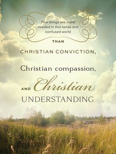 """""""Few things are more needed in this tense and confused world than Christian conviction, Christian compassion, and Christian understanding."""" - Jeffrey R. Holland #christian #christ #jesus"""