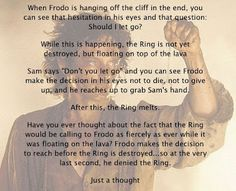"""""""This is one of those read things that explains that Frodo is actually a very strong character. Even though people say the opposite. You saw how quickly Boromir was taken by the ring. Frodo, in my opinion, the mentally strongest character in the book. Frodo Baggins, Jrr Tolkien, Tolkien Books, Fandoms, Gandalf, Aragorn, Dark Lord, One Ring, Middle Earth"""