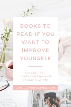 Transform your mindset with these 7 books - The top 7 self-development books that will change your life - Layered Indulgence Books To Read In Your 20s, Books For Self Improvement, Life Changing Books, Personal Development Books, Famous Books, Inspirational Books, Book Of Life, Me Time, Book Recommendations